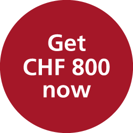 Get CHF 800 now